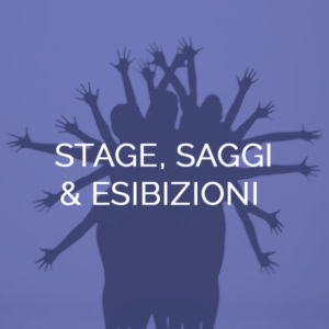 stage, saggi & esibizioni